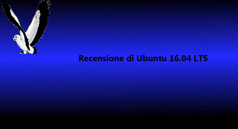 Recensione di Ubuntu 16.04 – Il sistema più bello che non c'è