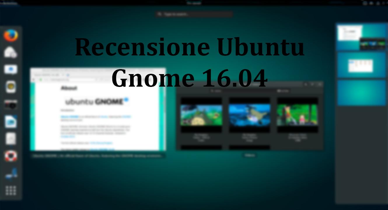 Ubuntu Gnome 16.04 – Una produzione di casa Canonical