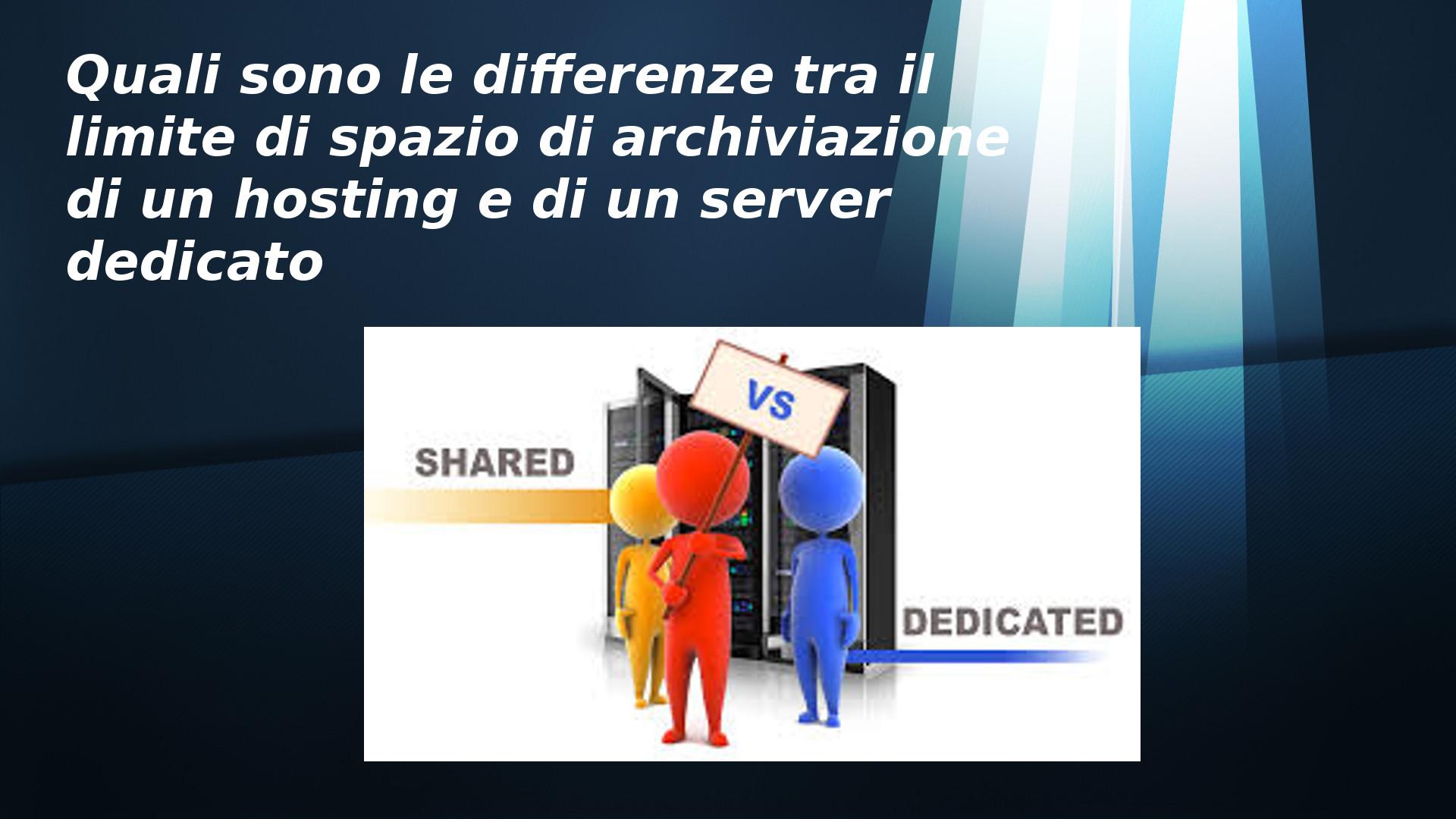 Quali sono le differenze dei limiti di spazio di archiviazione tra hosting e server dedicati