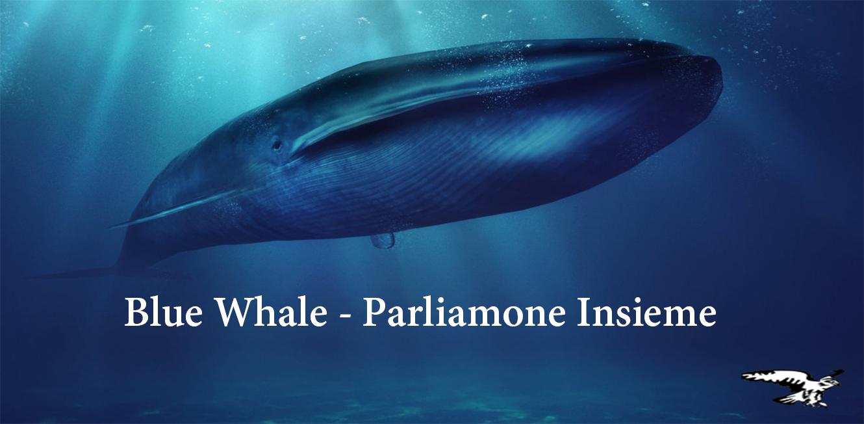 Blue Whale – Parliamone insieme