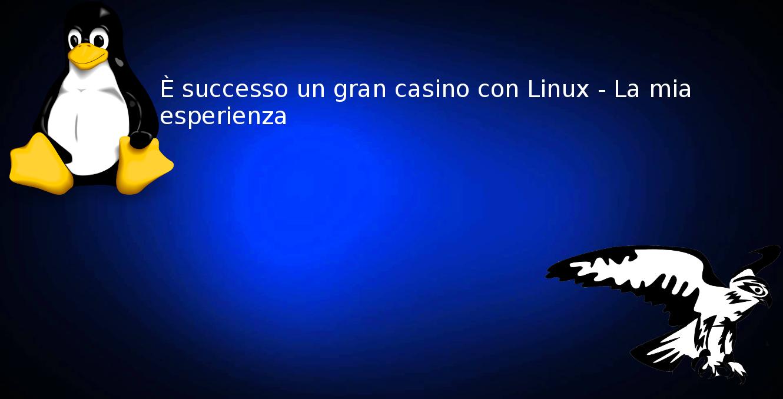 È successo un gran casino con Linux – La mia esperienza
