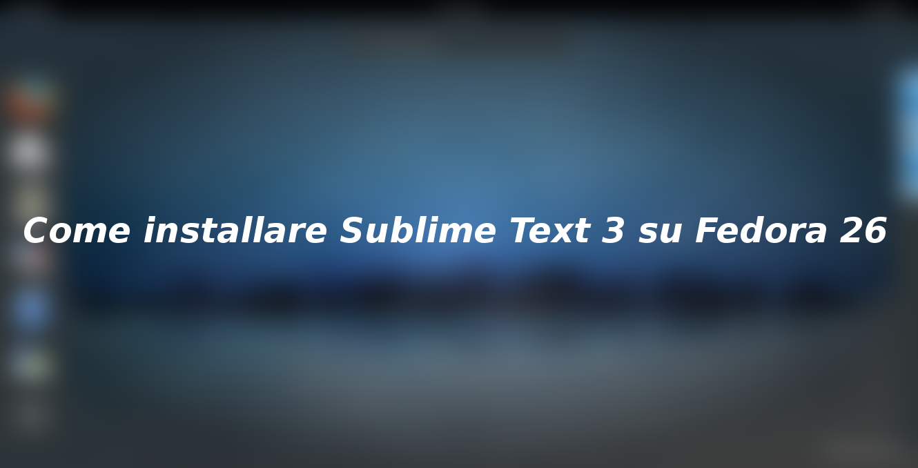 Come installare Sublime Text 3 su Fedora 26