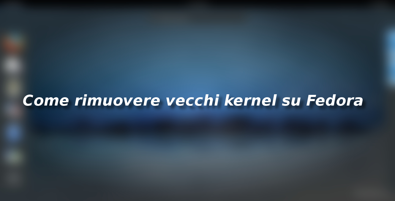 Come rimuovere vecchi kernel su Fedora