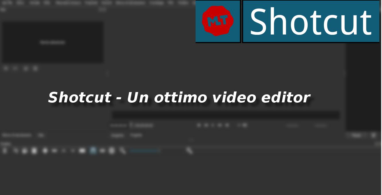 Shotcut – Il migior editor video che io abbia mai usato