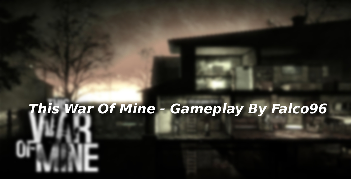 This War Of Mine #1 – Cerchiamo di sopravvivere