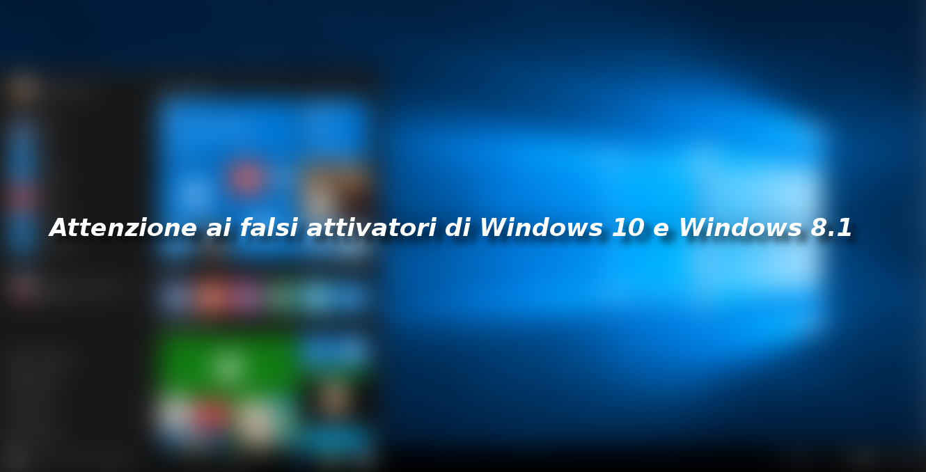Attenzione ai falsi attivatori di Windows 10 e Windows 8.1