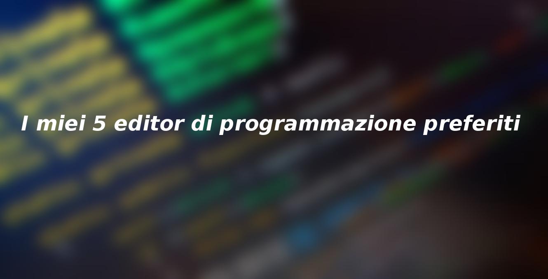 I miei 5 editor di programmazione preferiti