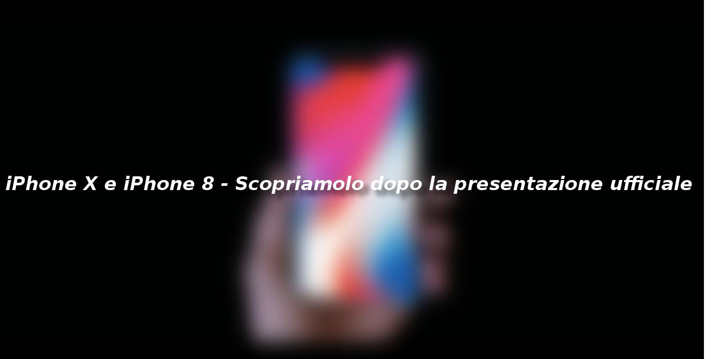 iPhone X e iPhone 8 – Scopriamolo dopo la presentazione ufficiale