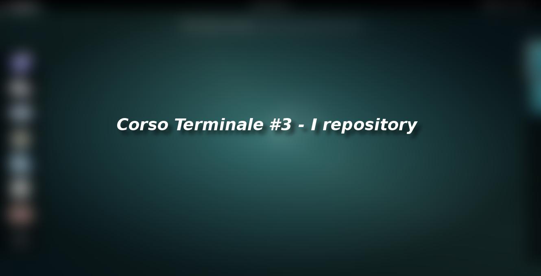 Corso Terminale #3 – I repository