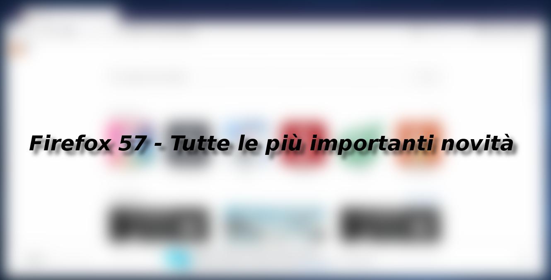 Firefox 57 – Tutte le novità più importanti