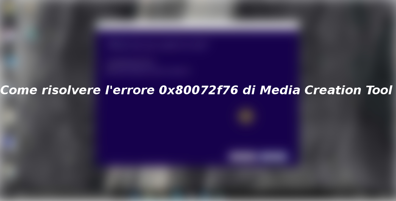 Come risolvere l'errore 0x80072f76 di Media Creation Tool