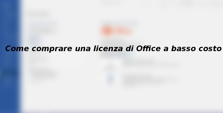 Come comprare una licenza di Office a basso costo