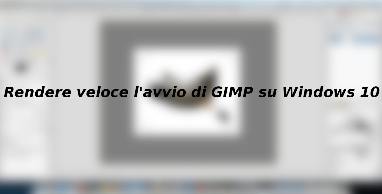 Rendere veloce l'avvio di GIMP su Windows 10