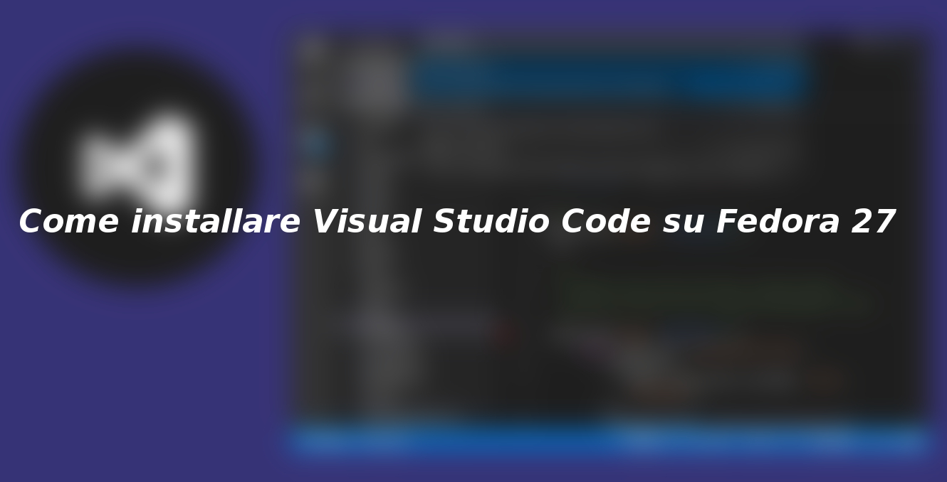 Come installare Visual Studio Code su Fedora 27