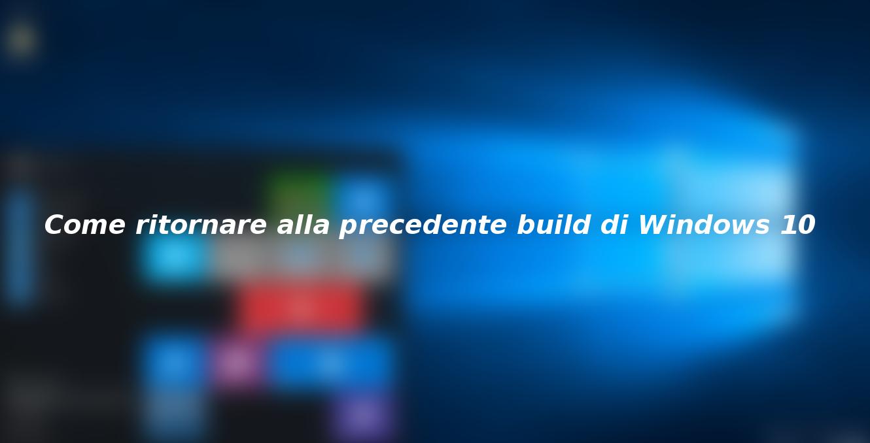 Come ritornare alla precedente build di Windows 10