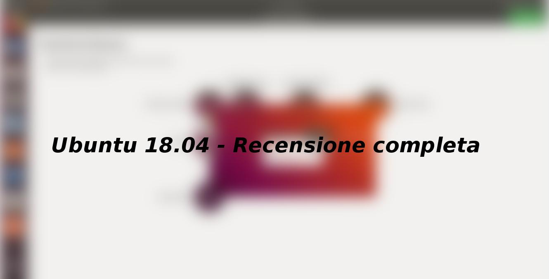 Ubuntu 18.04 – Recensione completa