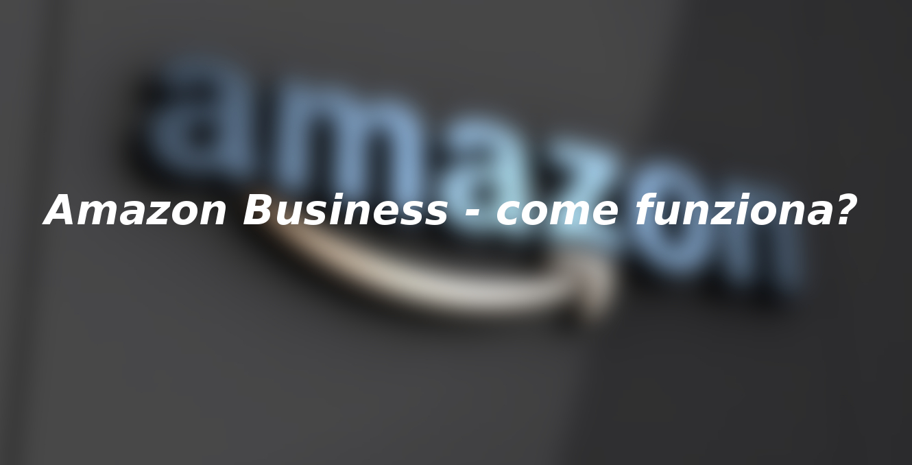 Amazon Business – come funziona?