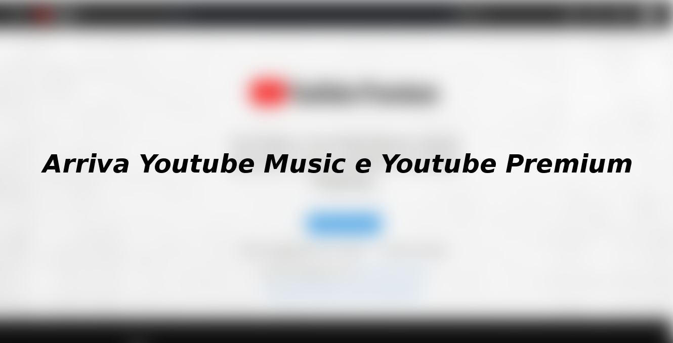 Arriva Youtube Music e Youtube Premium