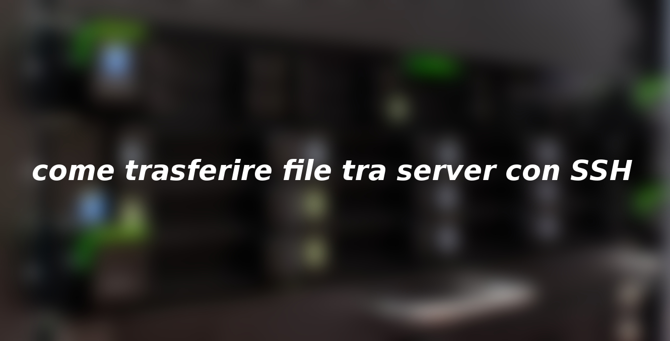 [PREMIUM] come trasferire file tra server con SSH