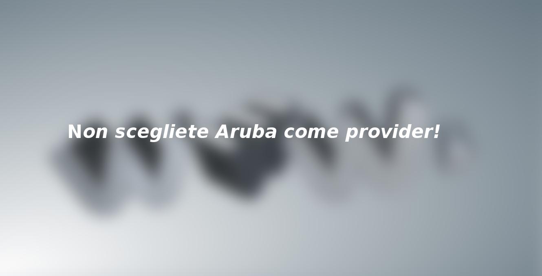 Se vi volete bene… non scegliete Aruba come provider!