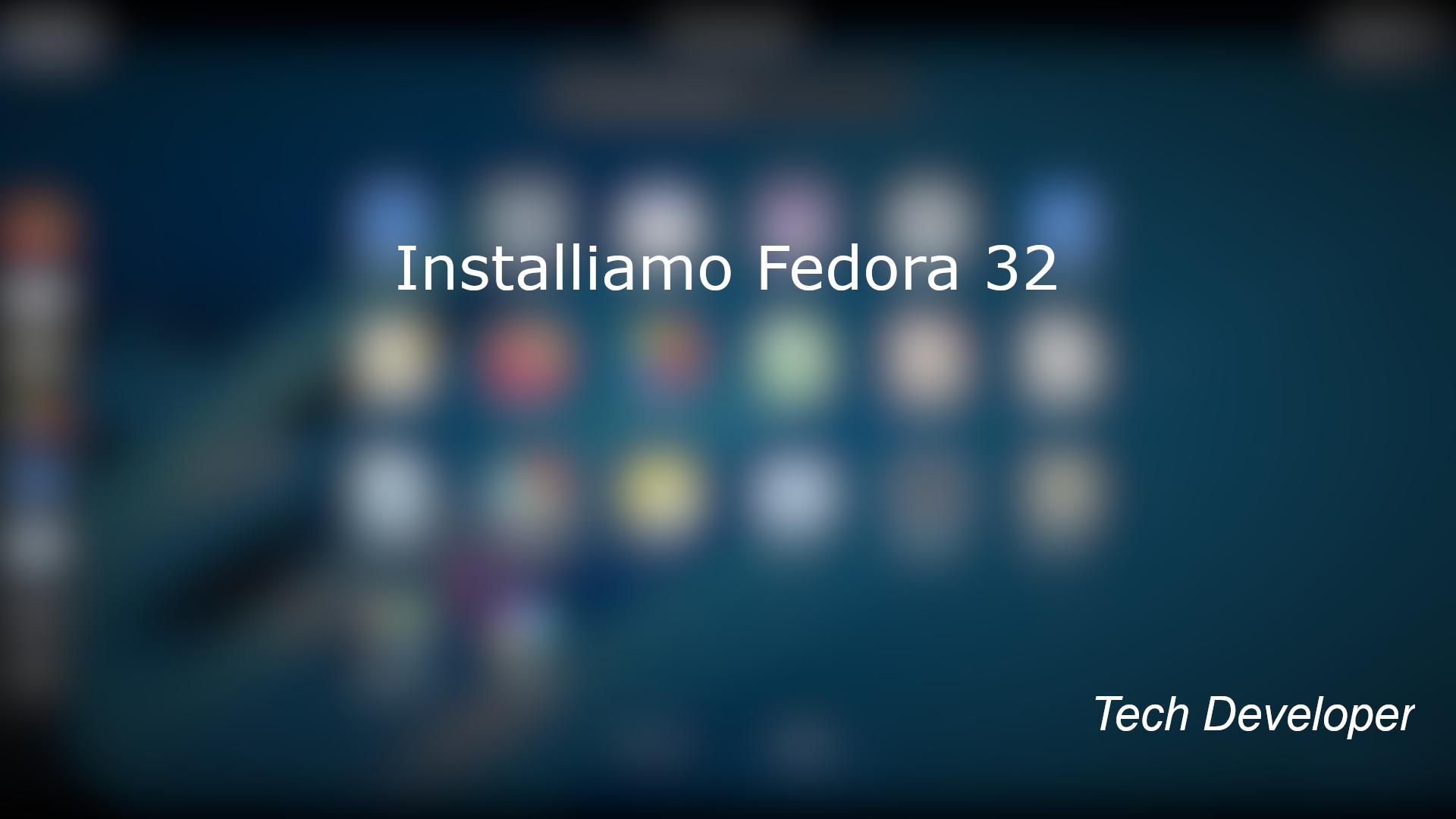 Installiamo Fedora 32 e configuriamola insieme